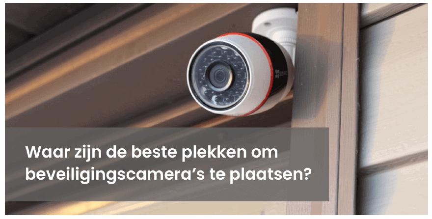 Waar Zijn De Beste Plekken Om Beveiligingscamera's Te Plaatsen?