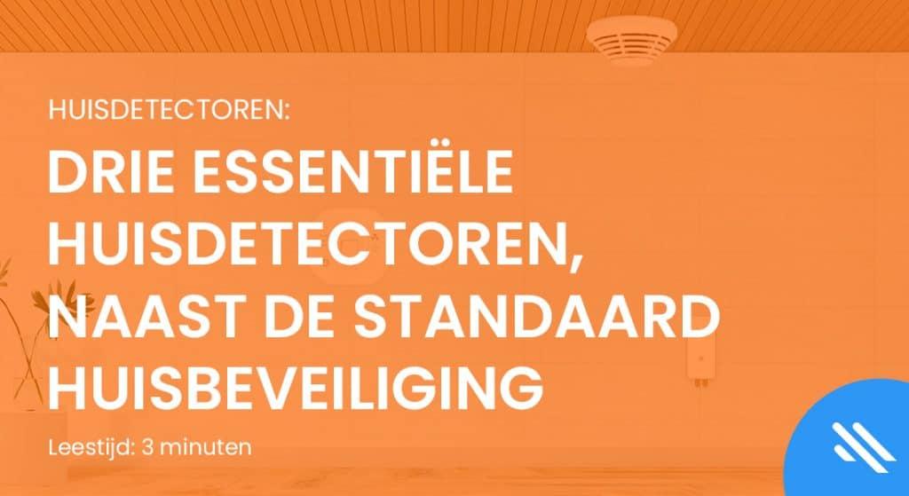 Drie essentiële huisdetectoren, naast de standaard huisbeveiliging