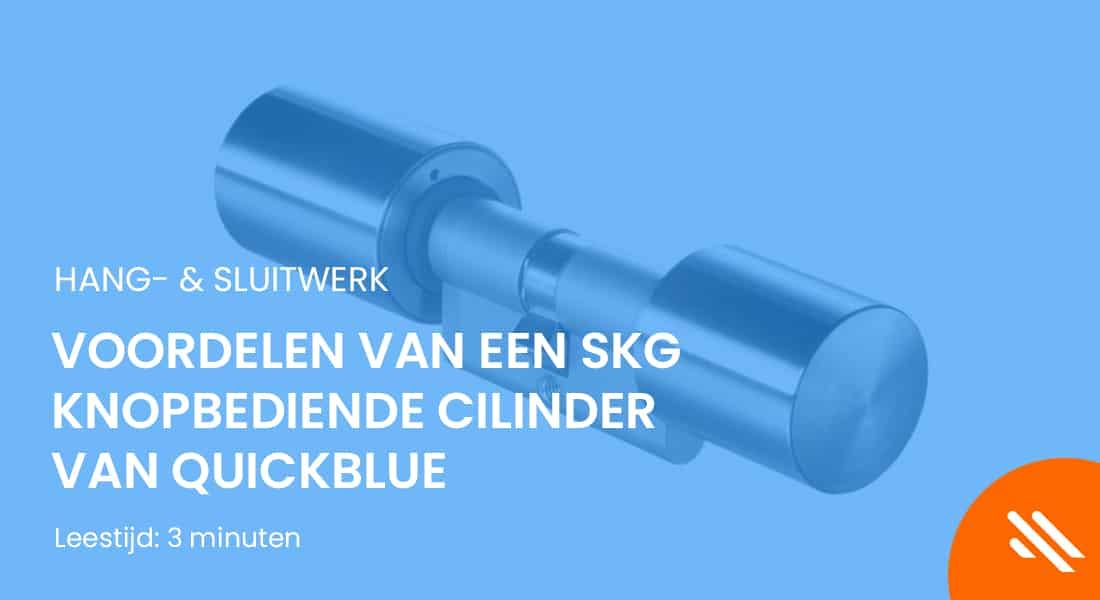 Voordelen van een SKG knopbediende cilinder van QuickBlue